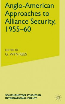 Anglo-American Approaches to Alliance Security, 1955-60 av Wyn Rees (Innbundet)