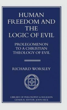 Human Freedom and the Logic of Evil av Richard Worsley (Innbundet)