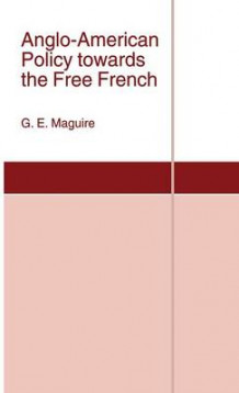Anglo-American Policy towards the Free French av G. E. Maguire (Innbundet)