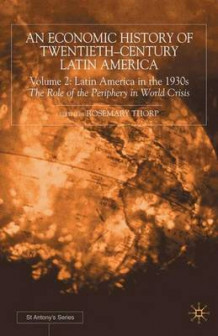 An Economic History of Twentieth-Century Latin America: Latin America in the 1930s - The Role of the Periphery in World Crisis Volume 2 (Innbundet)