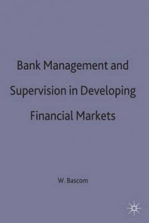 Bank Management and Supervision in Developing Financial Markets av Wilbert O. Bascom (Innbundet)