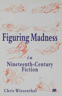Figuring Madness in Nineteenth-century Fiction av Chris Wiesenthal (Innbundet)