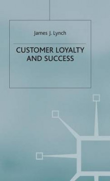 Customer Loyalty and Success av James J. Lynch (Innbundet)