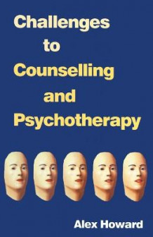 Challenges to Counselling and Psychotherapy av Alex Howard (Heftet)
