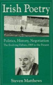 Irish Poetry: Politics, History, Negotiation av Steven Matthews (Heftet)