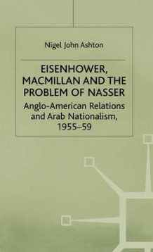 Eisenhower, Macmillan and the Problem of Nasser av Nigel John Ashton (Innbundet)
