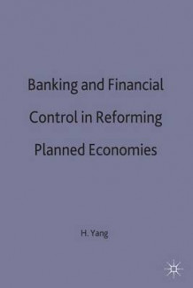 Banking and Financial Control in Reforming Planned Economies av Haiqun Yang (Innbundet)
