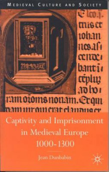 Captivity and Imprisonment in Medieval Europe, 1000-1300 av Jean Dunbabin (Heftet)