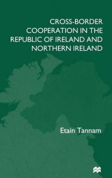 Cross-Border Cooperation in the Republic of Ireland and Northern Ireland av Etain Tannam (Innbundet)