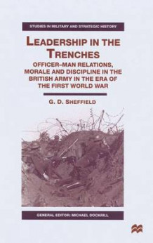 Leadership in the Trenches av G. D. Sheffield (Innbundet)