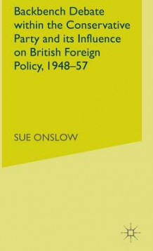 Backbench Debate within the Conservative Party and Its Influence on British Foreign Policy, 1948-57 av Sue Onslow (Innbundet)