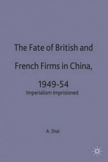 The Fate of British and French Firms in China, 1949-54 av Aron Shai (Innbundet)