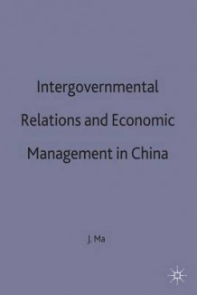 Intergovernmental Relations and Economic Management in China av Jun Ma (Innbundet)