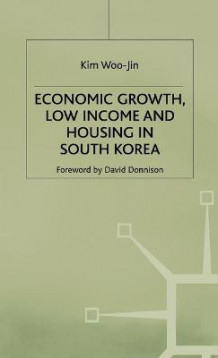 Economic Growth, Low Income and Housing in South Korea av Kim Woo-Jin (Innbundet)