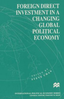 Foreign Direct Investment in a Changing Global Political Economy (Heftet)