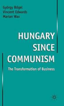 Hungary Since Communism av Gyorgy Bogel, Vincent Edwards og Marian Wax (Innbundet)