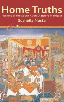 Home Truths: Fictions of the South Asian Diaspora in Britain av Susheila Nasta (Heftet)