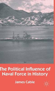 The Political Influence of Naval Force in History av James Cable (Innbundet)