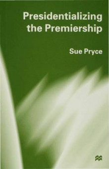 Presidentializing the Premiership av Sue Pryce (Innbundet)