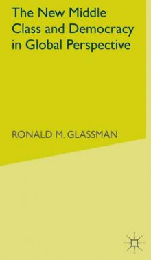 The New Middle Class and Democracy in Global Perspective av Ronald M. Glassman (Innbundet)