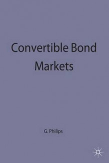 Convertible Bond Markets av George A. Philips (Innbundet)