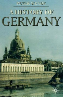 History of Germany av Peter Wende (Heftet)