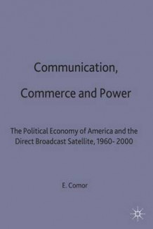 Communication, Commerce and Power 1998 av Edward A. Comor (Innbundet)