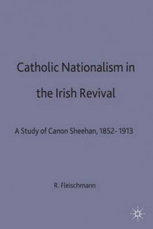 Catholic Nationalism in the Irish Revival av Ruth Fleischmann (Innbundet)