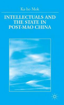 Intellectuals and the State in Post-Mao China av Ka-Ho Mok (Innbundet)