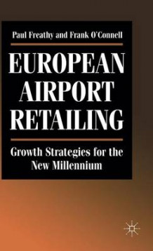 European Airport Retailing: Growth Strategies for the New Millennium av Paul Freathy og Frank O'Connell (Innbundet)