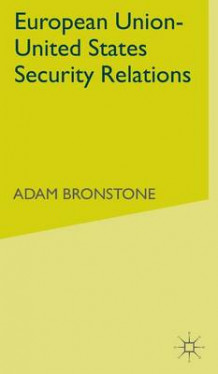 European Union - United States Security Relations av Adam Bronstone (Innbundet)