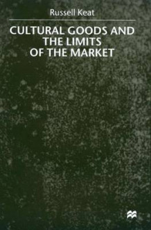 Cultural Goods and the Limits of the Market av Russell Keat (Innbundet)