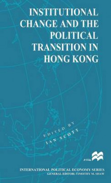 Institutional Change and the Political Transition in Hong Kong (Innbundet)