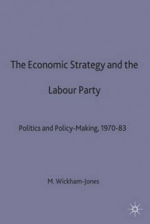 Economic Strategy and the Labour Party av Mark Wickham-Jones (Heftet)