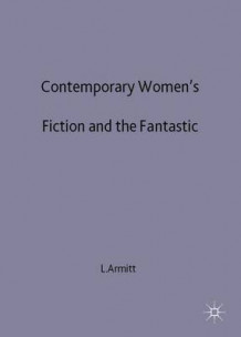 Contemporary Women's Fiction and the Fantastic av Lucie Armitt (Innbundet)