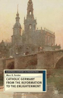 Catholic Germany from the Reformation to the Enlightenment av Marc R. Forster (Heftet)