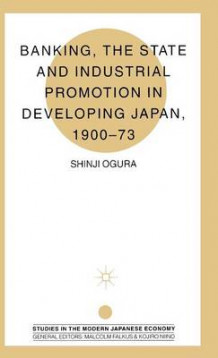 Banking, The State and Industrial Promotion in Developing Japan, 1900-73 av Shinji Ogura (Innbundet)