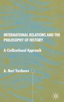 International Relations and the Philosophy of History av A. Nuri Yurdusev (Innbundet)