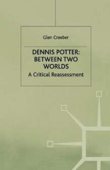 Dennis Potter: Between Two Worlds av Glen Creeber (Heftet)