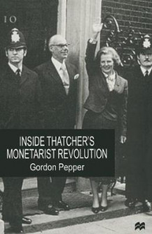 Inside Thatcher's Monetarist Revolution av Gordon Pepper (Heftet)