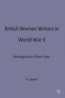 British Women Writers of World War II av Phyllis Lassner (Innbundet)