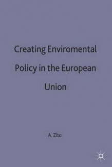 Creating Environmental Policy in the European Union av Anthony R. Zito (Innbundet)