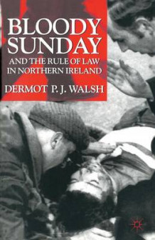 Bloody Sunday and the Rule of Law in Northern Ireland av Dermot P. J. Walsh (Heftet)