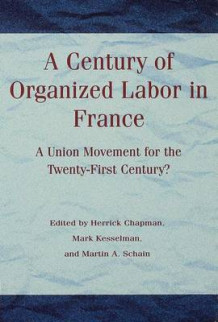 A Century of Organized Labor in France (Innbundet)
