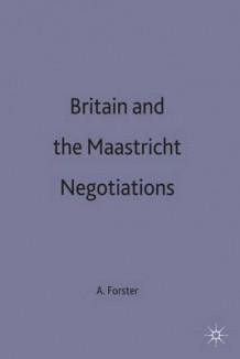 Britain and the Maastricht Negotiations av Anthony C. Forster (Innbundet)