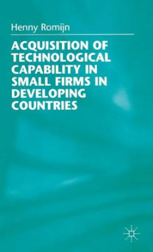 Acquisition of Technological Capability in Small Firms in Developing Countries av Henny Romijn (Innbundet)