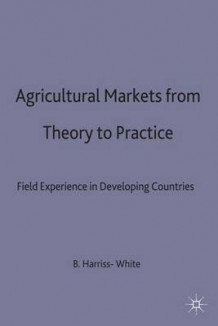 Agricultural Markets from Theory to Practice (Innbundet)