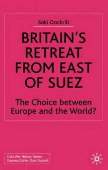 Britain's Retreat from East of Suez 2002 av Saki Ruth Dockrill (Innbundet)