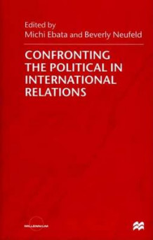 Confronting the Political in International Relations (Innbundet)