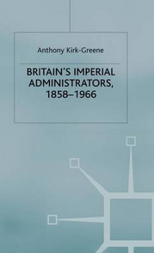 Britain's Imperial Administrators, 1858-1966 av Anthony Kirk-Greene (Innbundet)